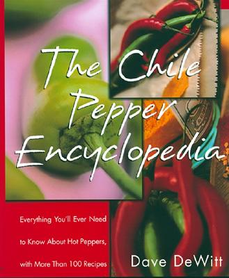 The Chile Pepper Encyclopedia By Dewitt, Dave