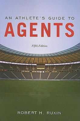 An Athlete's Guide to Agents By Ruxin, Robert H./ Heitner, Darren (CON)